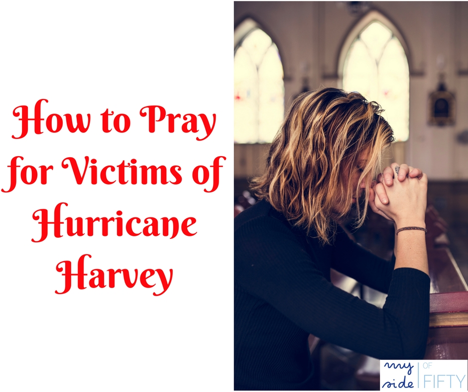 How to Pray for Victims of Hurricane Harvey | 13 Ways to Pray for Victims of Hurricane Harvey