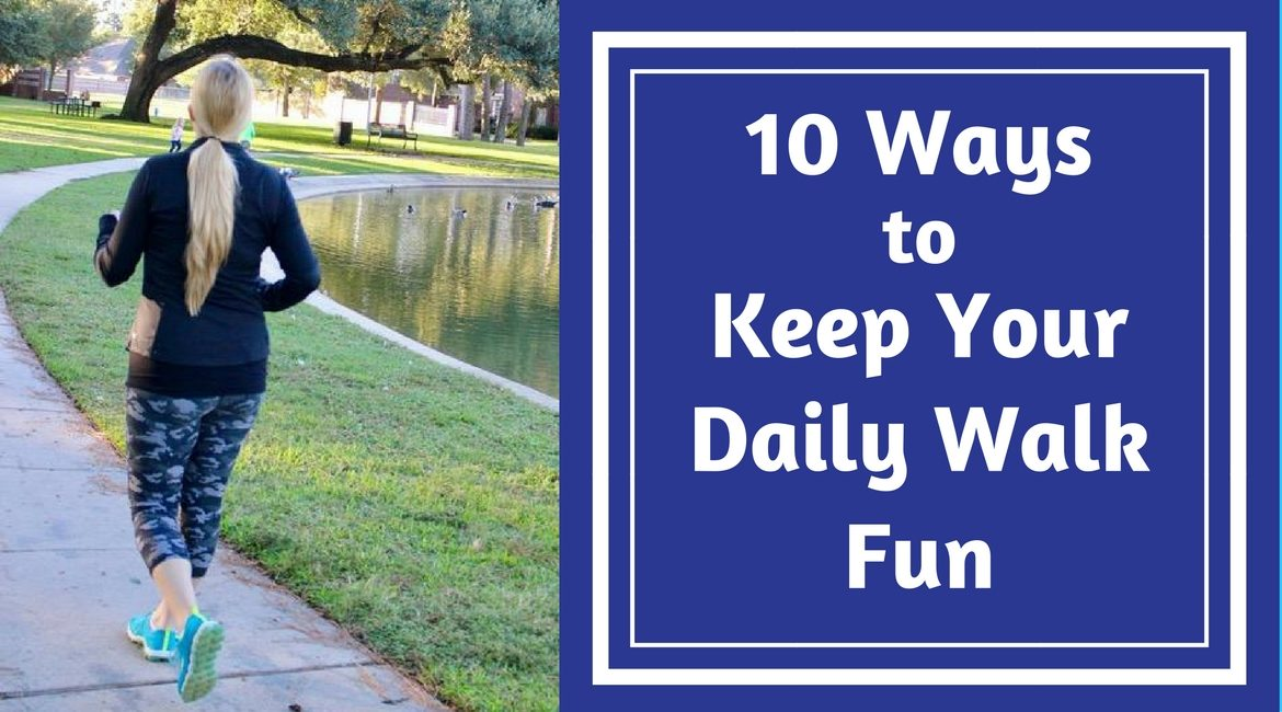 10 Ways to Keep Your Daily Walk Fun | Change Your Location | Walk With Friends | Set a Goal | Download a New app | Learn While You Walk.