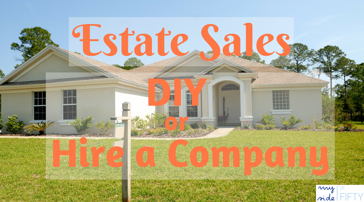 Estate Sales Do It Yourself Or Hire A Company My Side Of 50