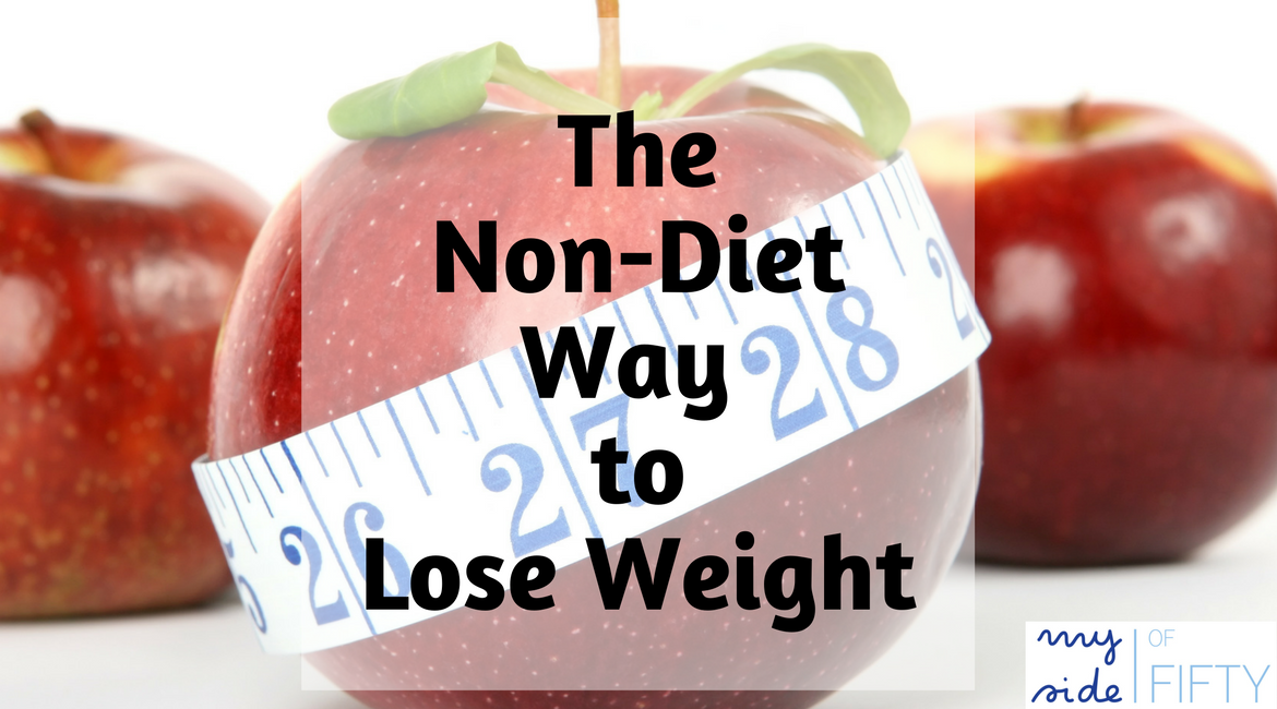 The Non-Diet Way To Lose Weight | Real Nourishment: The Body, Mind and Soul Kind | #diet #weightloss #dietplan