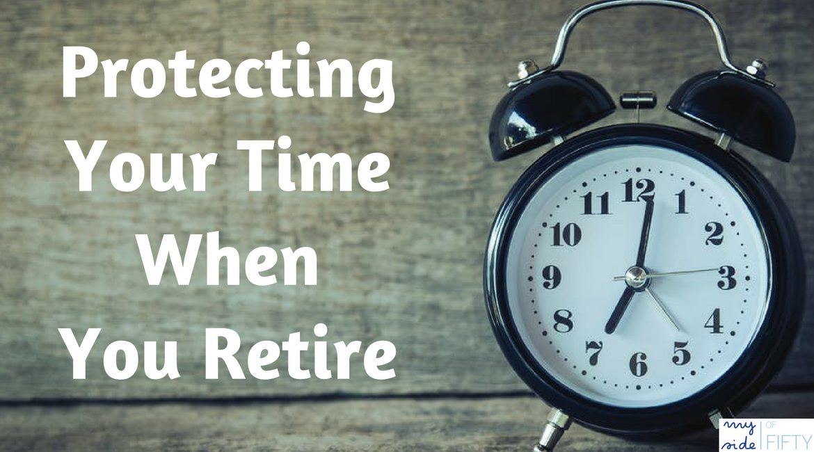 Picture of Clock with the Caption Protecting Your Time When You Retire