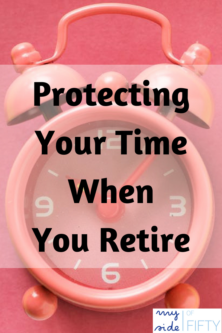 Picture of Clock with the Caption Protecting Your Time When You Retiree