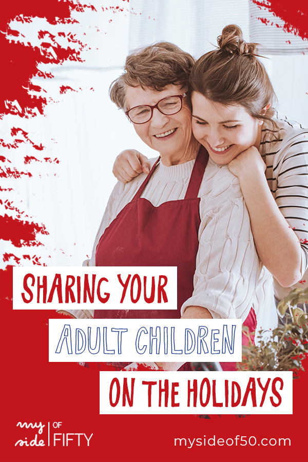 "10 Tips To Ease The Stress Of ""Sharing"" Your Adult Children On Holidays 