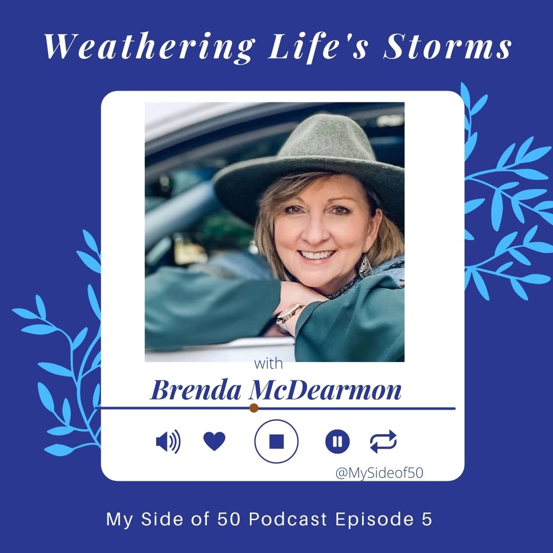 My Side of 50 Podcast | Podcast for Women Over 50 | Episode 5 |Weathering Life's Storms | Brenda McDearmon | texasoverfifty.com | job loss motivation | job loss surviving | job loss encouragement